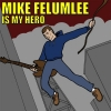 Mike Felumlee - Mike Felumlee Is My Hero
