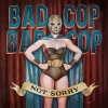 Bad Cop Bad Cop - Not Sorry