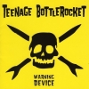 Teenage Bottlerocket - Warning Device