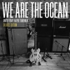 We Are the Ocean - Maybe Today, Maybe Tomorrow (Deluxe Edition)